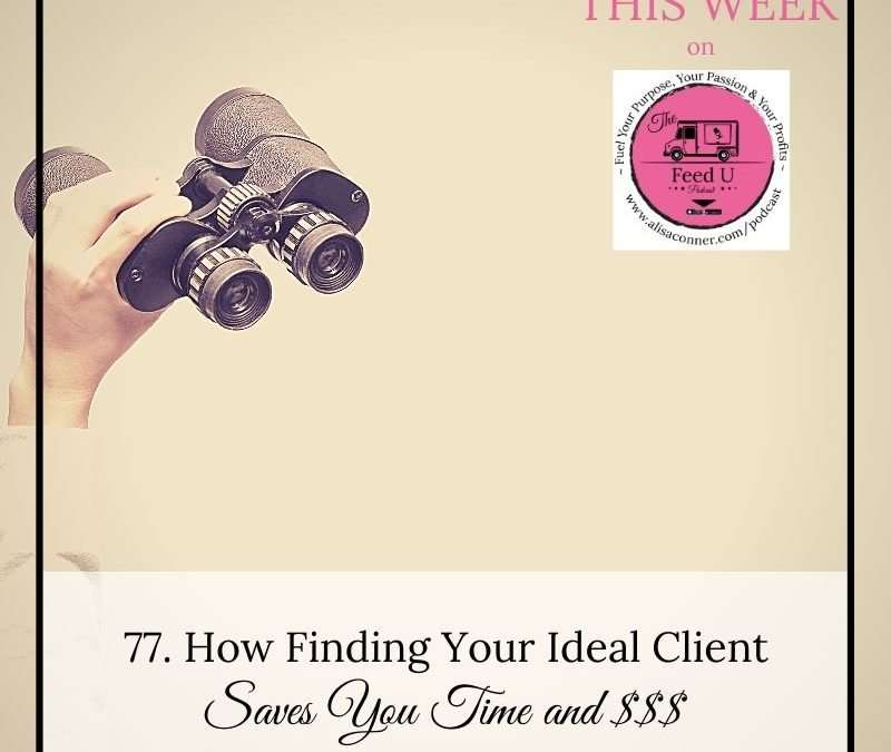 77. Finding Your Ideal Client To Save Time and Money