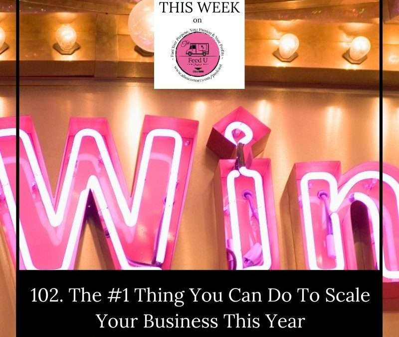 102. Do This 1 Thing To Scale Your Business This Year