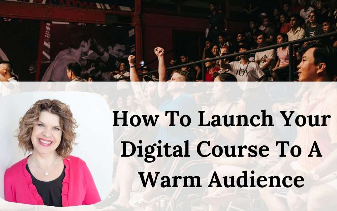 How To Launch Your Digital Course To A Warm Audience