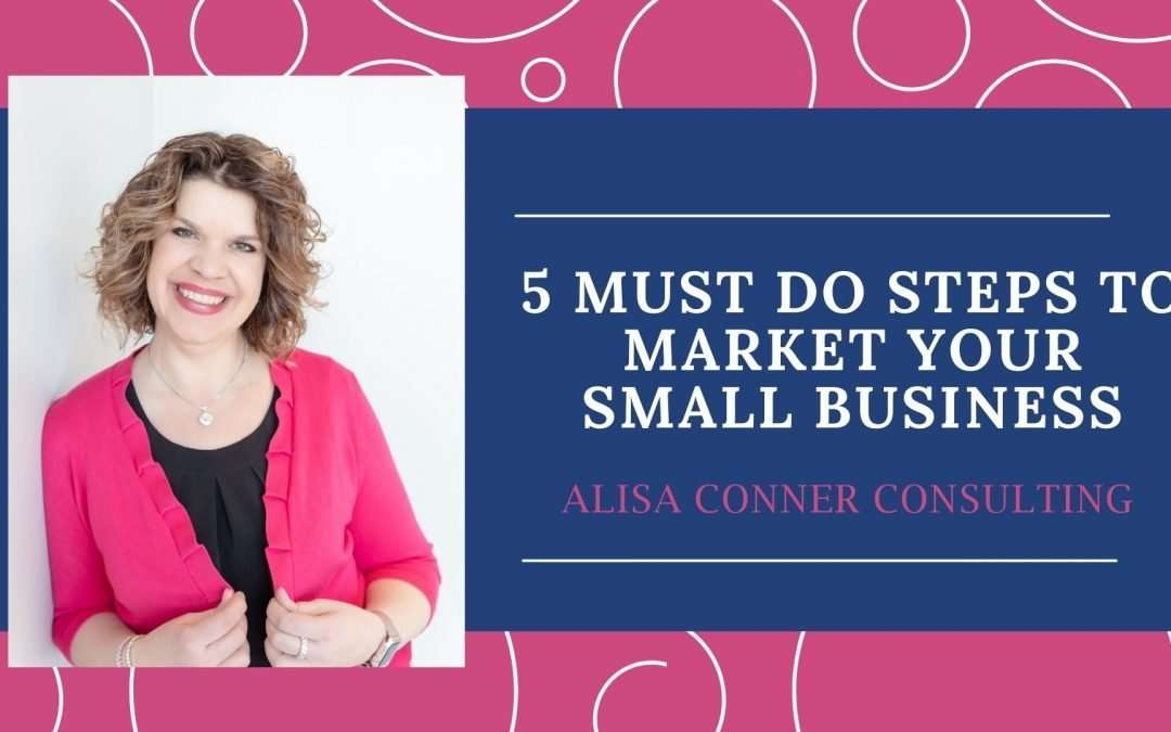 5 Must-Do Things To Market Your Small Business