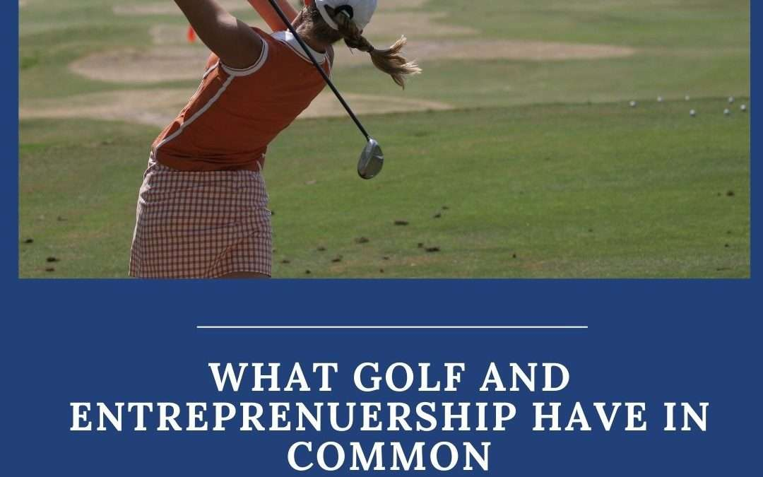 The 5 Things Golf and Entrepreneurship Have In Common
