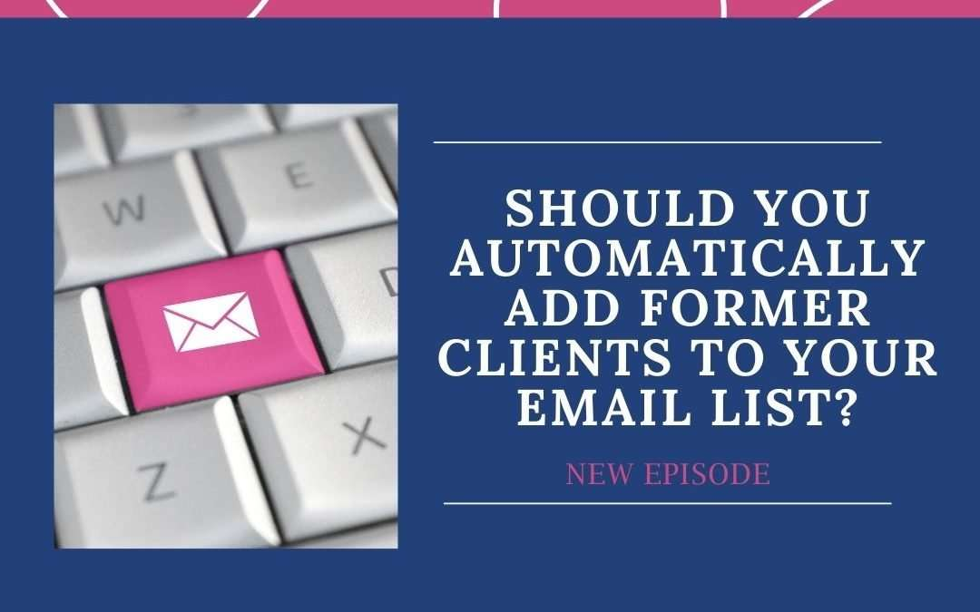 117. Is adding current clients harming your email list?