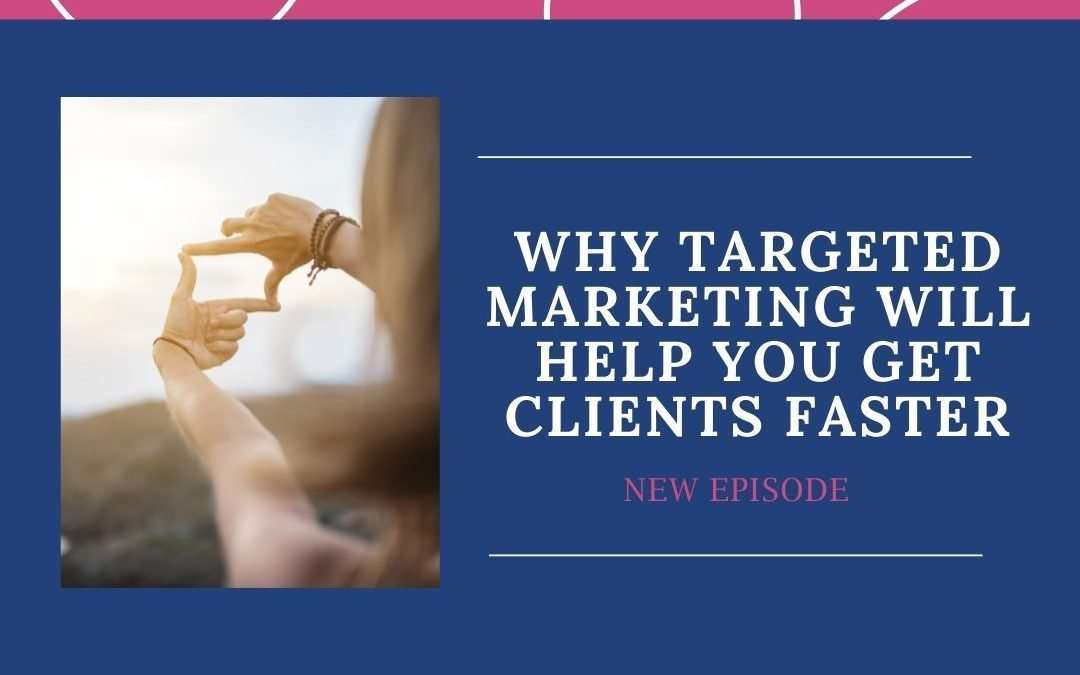 118. Why Targeted Marketing Will Get You Clients Faster